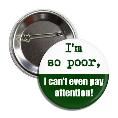 im so poor i cant even pay attention funny sayings hilarious sayings funny quotes popular pop