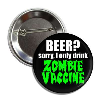 beer sorry i only drink zombie vaccine paranormal ufo alien funny unknown ghost men in black werewolf halloween vampire metaphysical metaphysics science scientist experiment fbi conspiracy