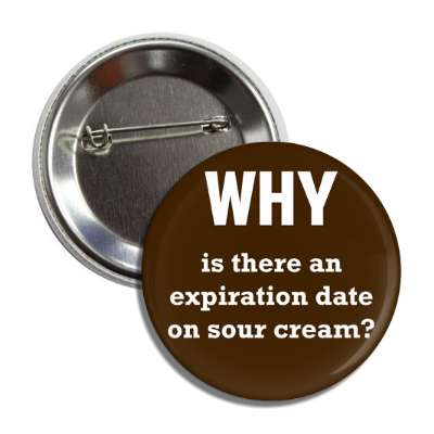 why is there an expiration date on sour cream wise sayings intelligent questions random funny sayings joke hilarious silly goofy
