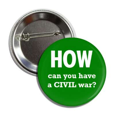 how can you have a civil war wise sayings intelligent questions random funny sayings joke hilarious silly goofy