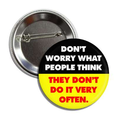 dont worry what people think they dont do it very often funny sayings funny quotes hilarious slogans