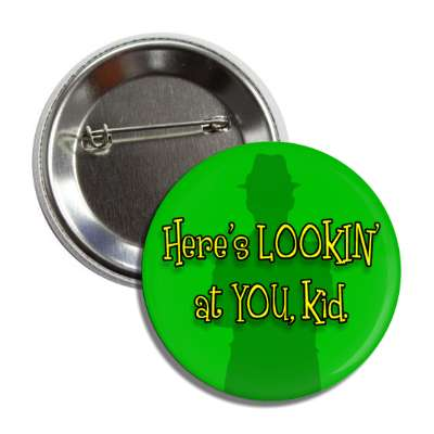 heres looking at you kid funny sayings funny quotes hilarious slogans