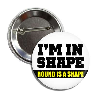 im in shape round is a shape funny sayings funny quotes hilarious slogans