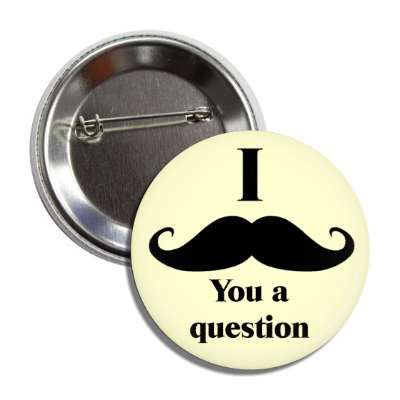 i moustache you a question random funny sayings goofy silly novelty campy hilarious fun