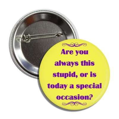 are you always this stupid or is today a special occasion funny sayings funny anecdotes jokes novelty hilarious fun