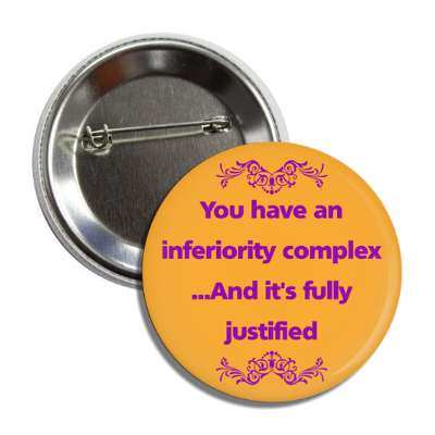 you have an inferiority complex and its fully justified funny sayings funny anecdotes jokes novelty hilarious fun