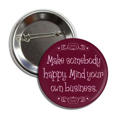 make somebody happy mind your own business funny sayings funny anecdotes jokes novelty hilarious fun
