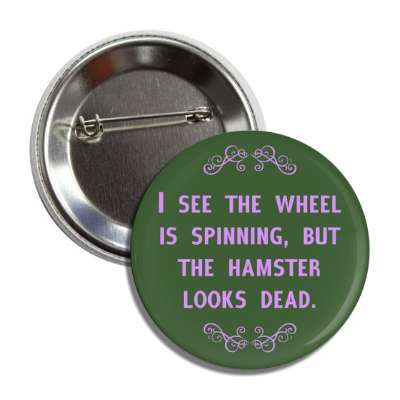 i see the wheel is spinning but the hamster looks dead funny sayings funny anecdotes jokes novelty hilarious fun