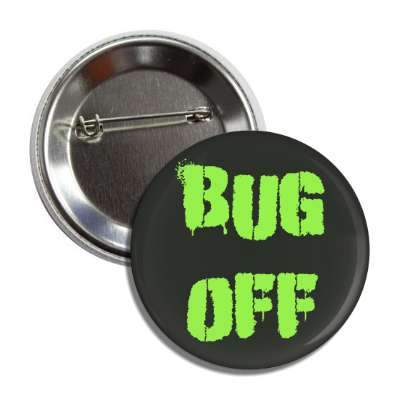 bug off two words funny sayings goofy silly novelty campy hilarious fun