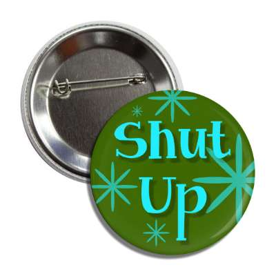 shut up two words funny sayings goofy silly novelty campy hilarious fun