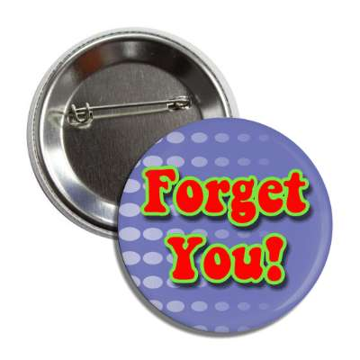 forget you two words funny sayings goofy silly novelty campy hilarious fun