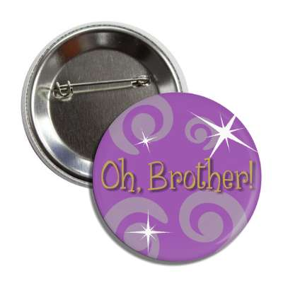 oh brother two words funny sayings goofy silly novelty campy hilarious fun