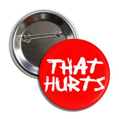 that hurts two words funny sayings goofy silly novelty campy hilarious fun
