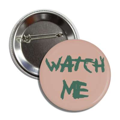 watch me two words funny sayings goofy silly novelty campy hilarious fun