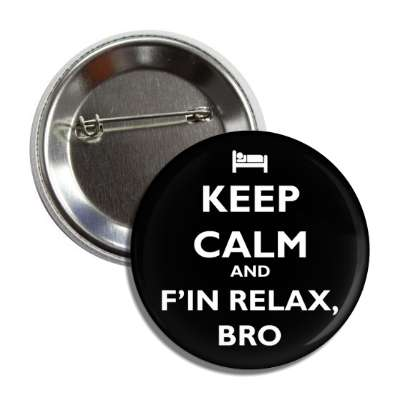 keep calm and fin relax bro keep calm and carry on funny sayings