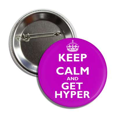 keep calm and get hyper keep calm and carry on funny sayings