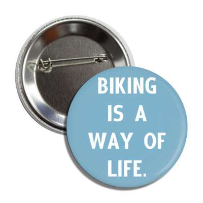 biking is a way of life cycling bicyclist sports fun recreational activities