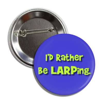 id rather be larping nerdy stuff geek humor funny sayings rpg role playing game dice