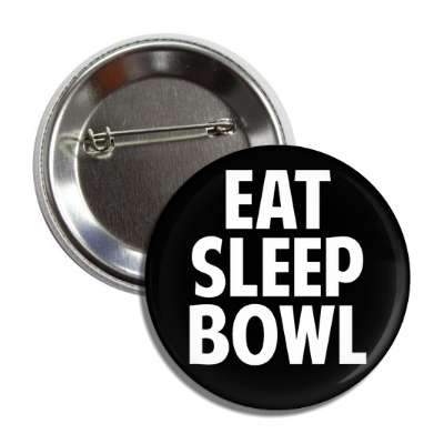 eat sleep bowl sports baseball softball fun recreational activities