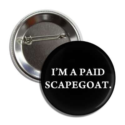 im a paid scapegoat employment work boss coworker working worker funny sayings