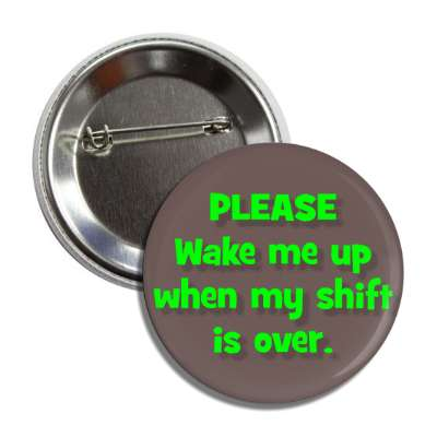 please wake me up when my shift is over employment work boss coworker working worker funny sayings