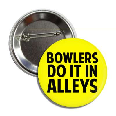 bowlers do it in alleys bowling pins team sports recreation funny sayings