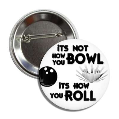 its not how you bowl its how you roll bowling pins team sports recreation funny sayings