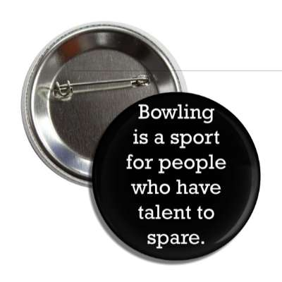 bowling is a sport for people who have talent to spare bowling pins team sports recreation funny sayings