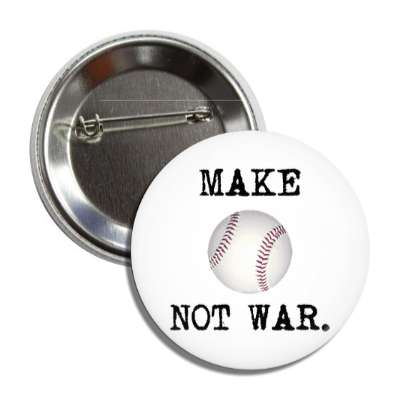make baseball not war sports baseball softball fun recreational activities