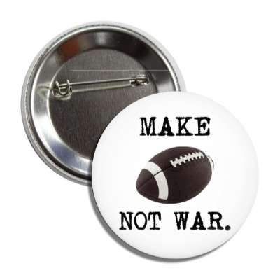 make football not war superbowl sports baseball softball fun recreational activities