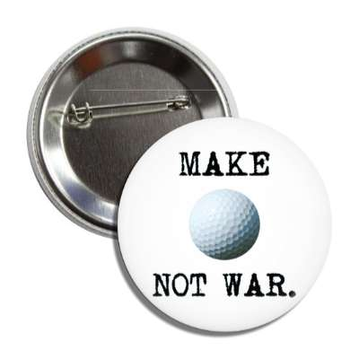 make golf not war sports baseball softball fun recreational activities