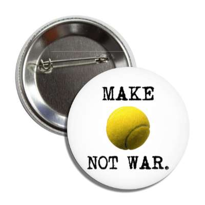make tennis not war sports baseball softball fun recreational activities