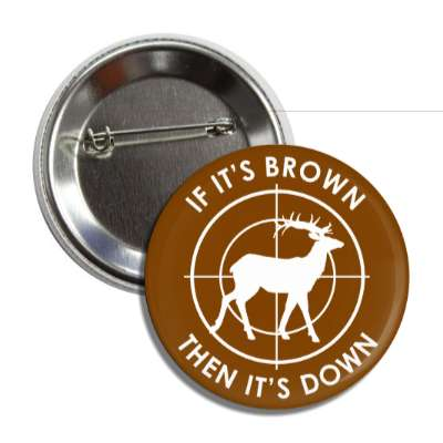 if its brown then its down hunting sports funny sayings deer hunter funny guns rifle outdoors