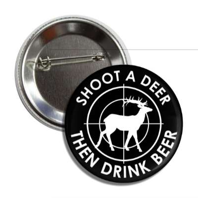 shoot a deer then drink beer hunting sports funny sayings deer hunter funny guns rifle outdoors