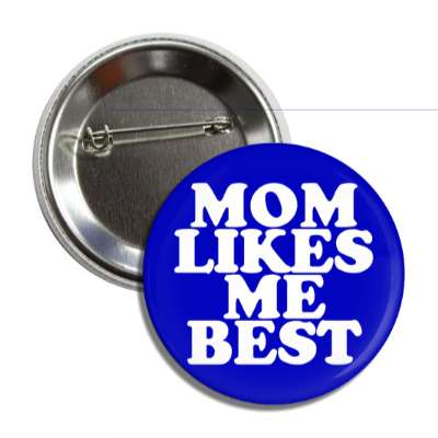 mom likes me best funny sayings hilarious weird wacky