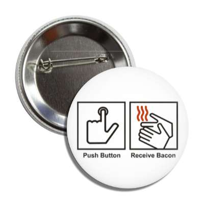 push button receive bacon funny sayings hilarious weird wacky