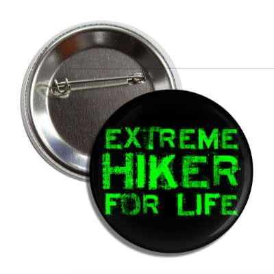 extreme hiker for life hiking outdoors climbing hike sports exploration fun funny sayings camping