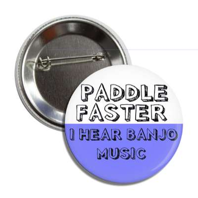 paddle faster i hear banjo music hiking outdoors climbing hike sports exploration fun funny sayings camping