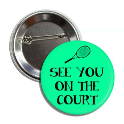 see you on the court tennis sports fun funny sayings recreational activities