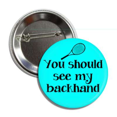 you should see my backhand tennis sports fun funny sayings recreational activities