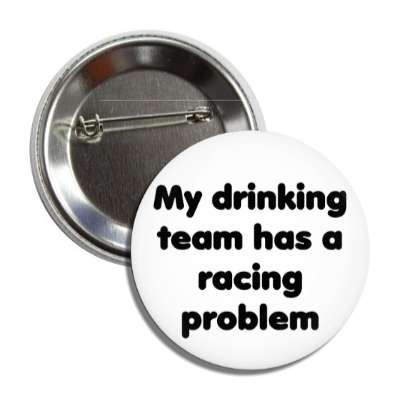 my drinking team has a racing problem nascar car racing sports fun recreational activities