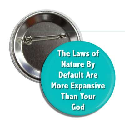 the laws of nature by default are more expansive than your god atheism no god belief funny sayings