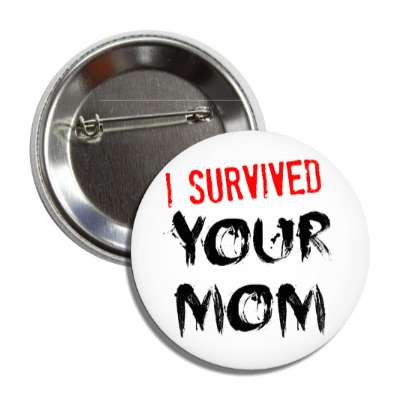 i survived your mom just words i survived survival survivor funny sayings goofy silly novelty campy hilarious fun