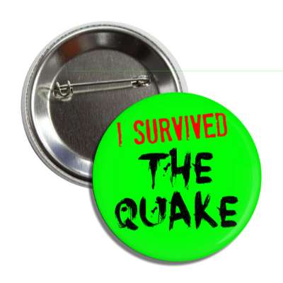 i survived the quake just words i survived survival survivor funny sayings goofy silly novelty campy hilarious fun