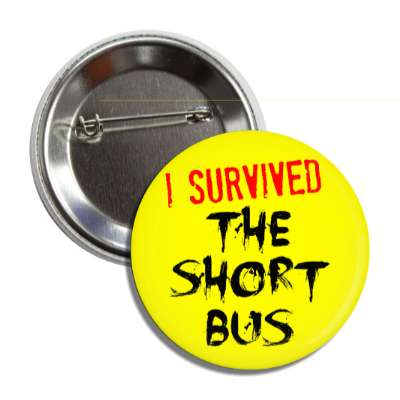 i survived the short bus just words i survived survival survivor funny sayings goofy silly novelty campy hilarious fun