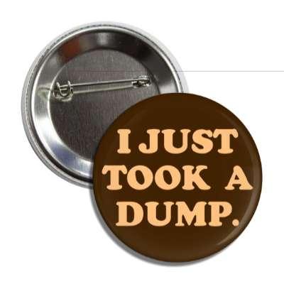 i just took a dump funny toilet humor poo pee fart poop crap dump butt joke restroom porcelain throne naughty weird gross novelty