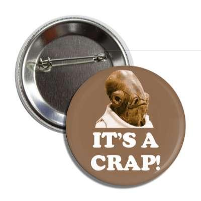 its a crap admiral akbar starwars death star funny toilet humor poo pee fart poop crap dump butt joke restroom porcelain throne naughty weird gross novelty