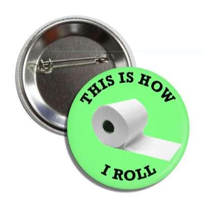 this is how i roll toilet paper funny toilet humor poo pee fart poop crap dump butt joke restroom porcelain throne naughty weird gross novelty