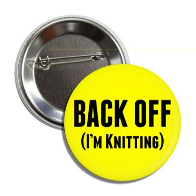 back off im knitting interests knitting knit crochet yarn hobbies fun funny sheep wool spinning crafts crafty