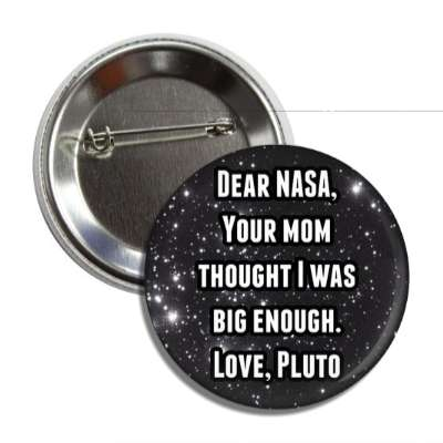 dear nasa your mom thought i was big enough love pluto reddit funny sayings outer space galaxy shuttle universe cosmic